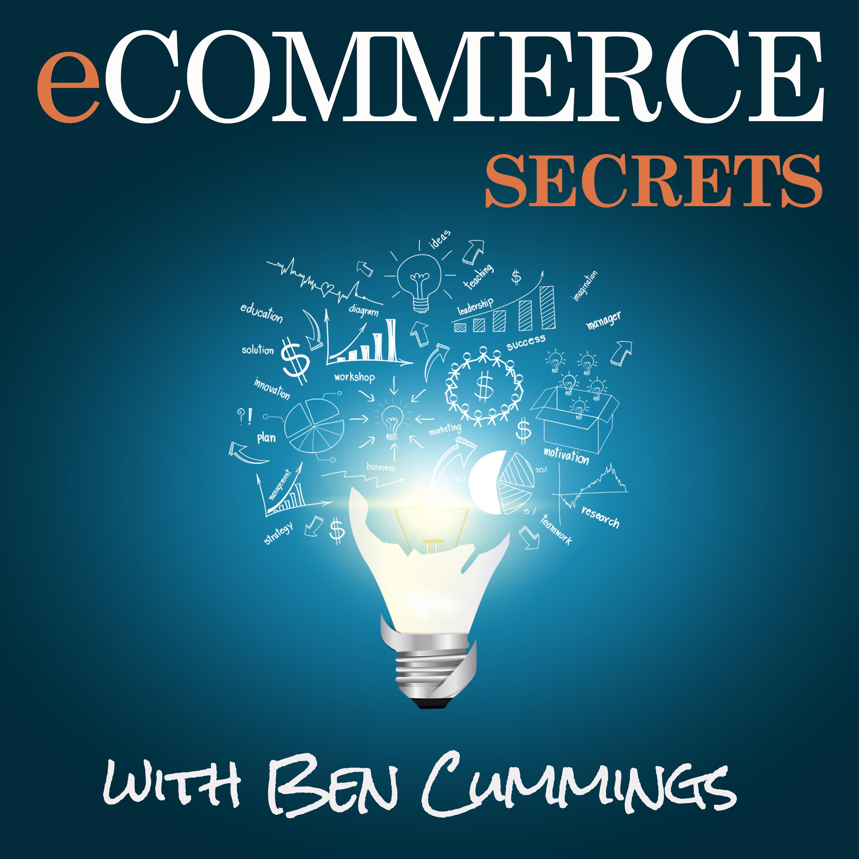 Ecommerce Secrets with Ben Cummings